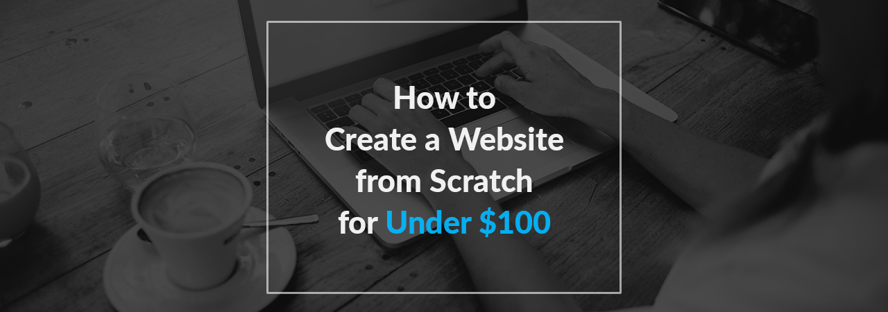 How-to-Create-a-Website-from-Scratch-for-Under-$100