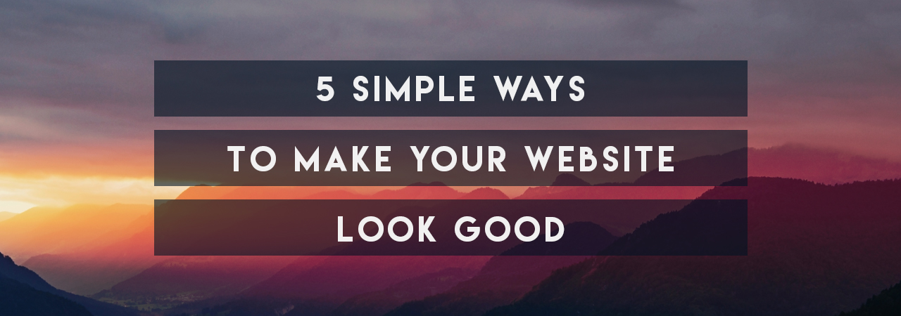 5-Simple-Ways-To-Make-Your-Website-Look-Good